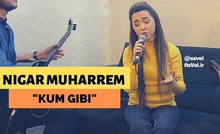 دانلود آهنگ ترکی جدید Nigar Muharrem به نام Kum Gibi
